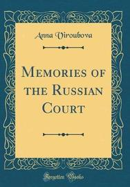 Memories of the Russian Court (Classic Reprint) by Anna Viroubova
