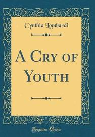 A Cry of Youth (Classic Reprint) by Cynthia Lombardi image