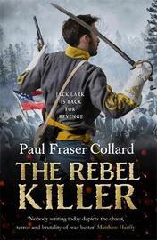 The Rebel Killer (Jack Lark, Book 7) by Paul Fraser Collard