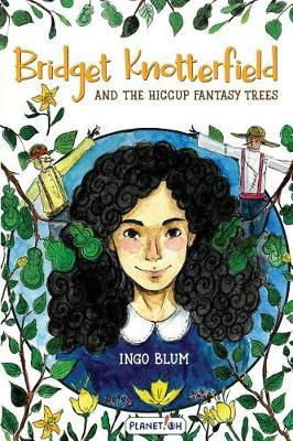 Bridget Knotterfield and the Hiccup Fantasy Trees by Ingo Blum