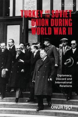 Turkey and the Soviet Union During WWII by Onur Isci
