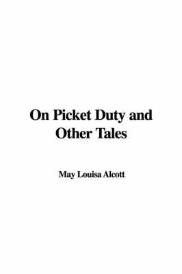 On Picket Duty and Other Tales by May Louisa Alcott image