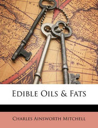 Edible Oils & Fats by Charles Ainsworth Mitchell