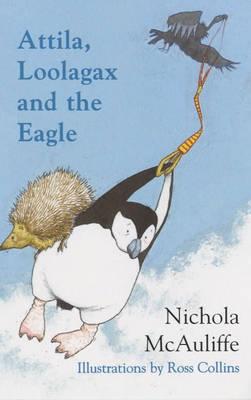 Attila, Loolagax and the Eagle by Nichola McAuliffe