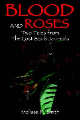 Blood and Roses: Two Tales from the Lost Souls Journals by Melissa R Smith