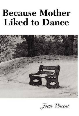 Because Mother Liked to Dance by Joan Vincent
