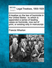 A Treatise on the Law of Homicide in the United States by Francis Wharton