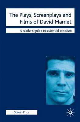 The Plays, Screenplays and Films of David Mamet by Steven Price image