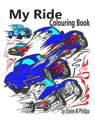 My Ride Colouring Book by Elaine M. Phillips