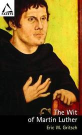 The Wit of Martin Luther by Eric W Gritsch image