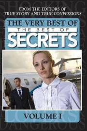 The Very Best of the Best of Secrets Volume 1 by Editors of True Story and True Confessio