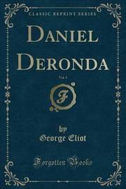 Daniel Deronda, Vol. 1 (Classic Reprint) by George Eliot