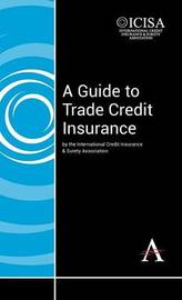 A Guide to Trade Credit Insurance by The International Credit Insurance & Surety Association