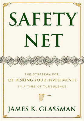 Safety Net: The Strategy for de-Risking Your Investments in a Time of Turbulence by James K Glassman image