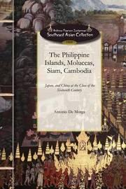 The Philippine Islands, Moluccas, Siam.. by Antonio De Morga