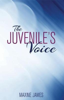 The Juvenile's Voice by Maxine James