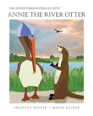 Annie the River Otter by Frances R Keiser