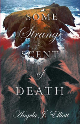 Some Strange Scent of Death by Angela Elliot