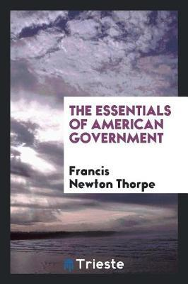 The Essentials of American Government by Francis Newton Thorpe