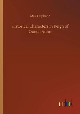 Historical Characters in Reign of Queen Anne by Margaret Wilson Oliphant