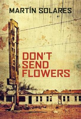 Don't Send Flowers by Martin Solares
