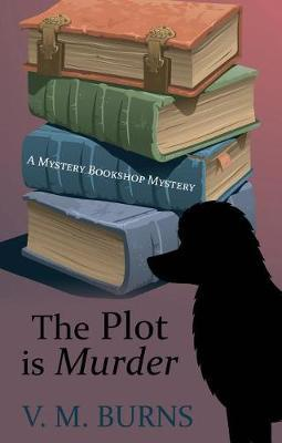 The Plot Is Murder by V M Burns image