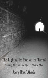 The Light at the End of the Tunnel: Coming Back to Life After a Spouse Dies by Mary Ward Menke image