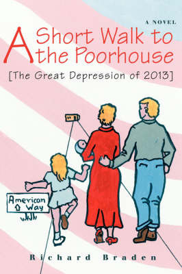 A Short Walk to the Poorhouse: [The Great Depression of 2013] by Richard Braden image