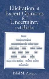 Elicitation of Expert Opinions for Uncertainty and Risks by Bilal M Ayyub