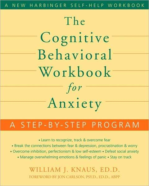 The Cognitive Behavioral Workbook for Anxiety: A Step-by-step Program by William Knaus