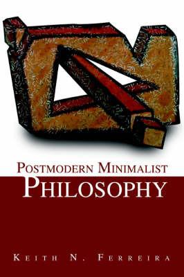 Postmodern Minimalist Philosophy by Keith N Ferreira