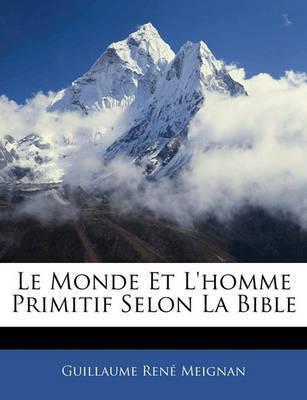 Le Monde Et L'Homme Primitif Selon La Bible by Guillaume Ren Meignan