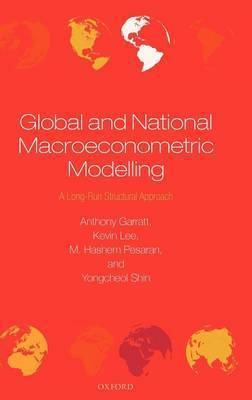 Global and National Macroeconometric Modelling by Anthony Garratt
