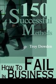 How to Fail in Business: 150 Successful Methods by Troy Dowden