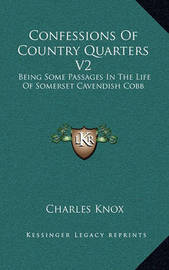 Confessions of Country Quarters V2: Being Some Passages in the Life of Somerset Cavendish Cobb by Charles Knox image