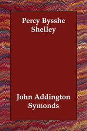 Percy Bysshe Shelley by John Addington Symonds