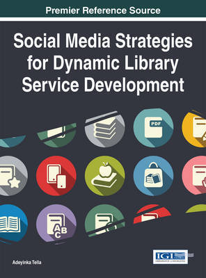 Social Media Strategies for Dynamic Library Service Development by Adeyinka Tella