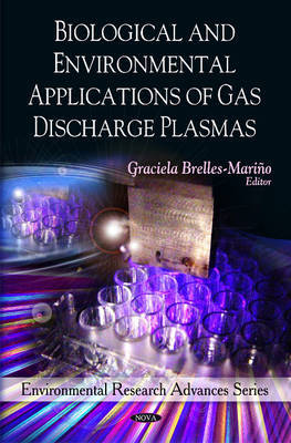 Biological & Environmental Applications of Gas Discharge Plasmas by Graciela Brelles-Marino