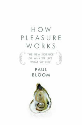 How Pleasure Works by Paul Bloom