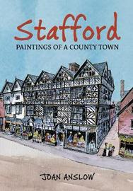 Stafford Paintings of a County Town by Joan Anslow image