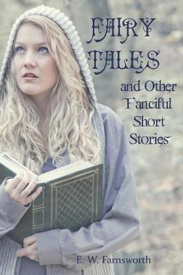 Fairy Tales and Other Fanciful Short Stories by E W Farnsworth image
