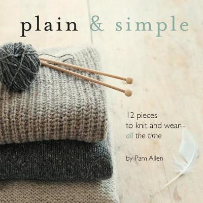Plain & Simple: 12 Pieces to Knit and Wear--All the Time by Pam Allen image