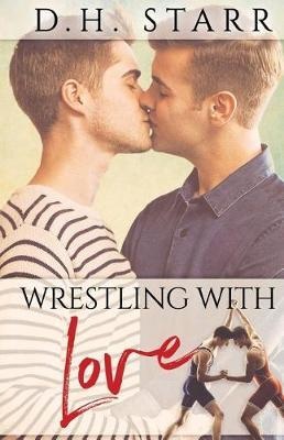 Wrestling with Love by D H Starr
