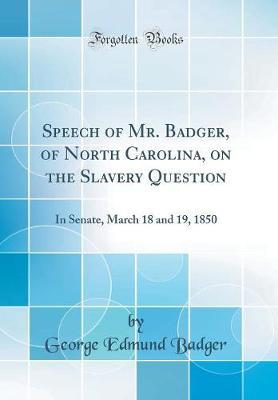 Speech of Mr. Badger, of North Carolina, on the Slavery Question by George Edmund Badger