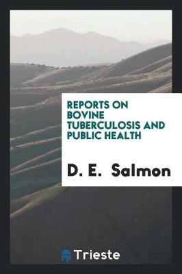 Reports on Bovine Tuberculosis and Public Health by D E Salmon