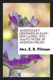 Missionary Heroines in Eastern Lands by Mrs. E. R. Pitman image