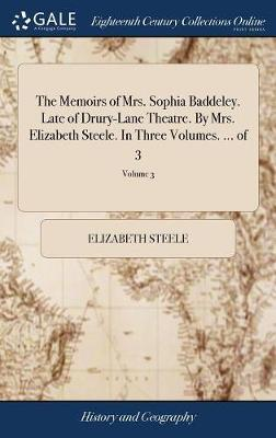 The Memoirs of Mrs. Sophia Baddeley. Late of Drury-Lane Theatre. by Mrs. Elizabeth Steele. in Three Volumes. ... of 3; Volume 3 by Elizabeth Steele image