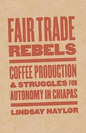 Fair Trade Rebels by Lindsay Naylor