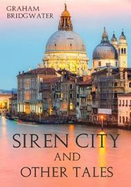 Siren City and Other Tales by Graham Bridgwater