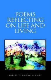 Poems Reflecting on Life and Living by Robert E Woodley, PhD image